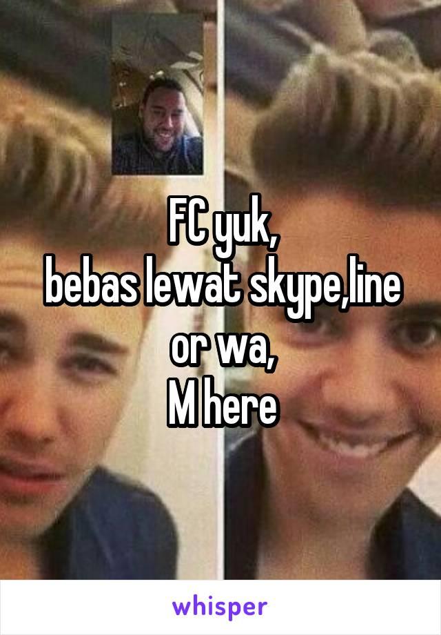 FC yuk, bebas lewat skype,line or wa, M here