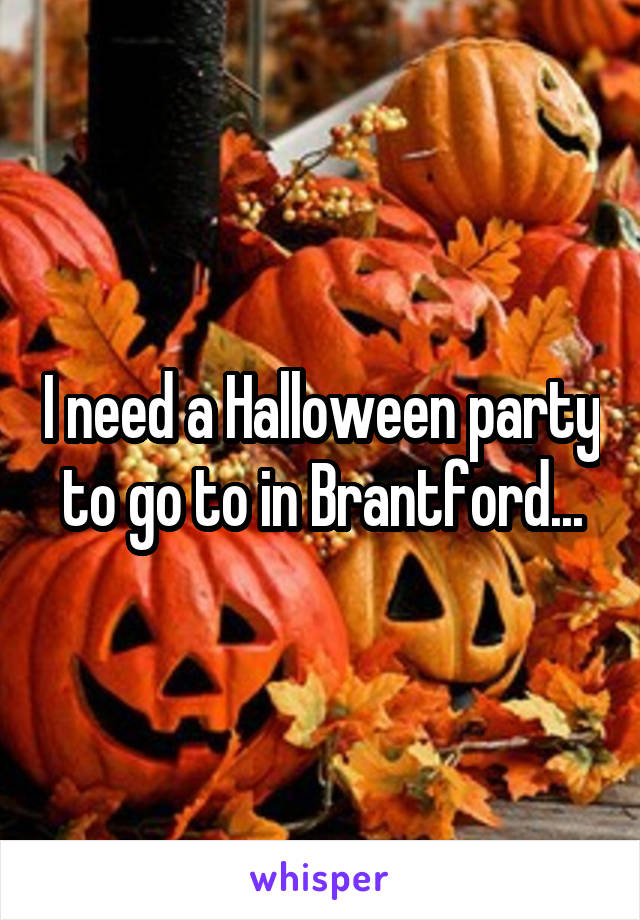 I need a Halloween party to go to in Brantford...
