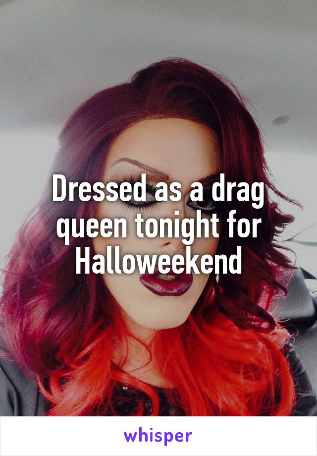 Dressed as a drag queen tonight for Halloweekend