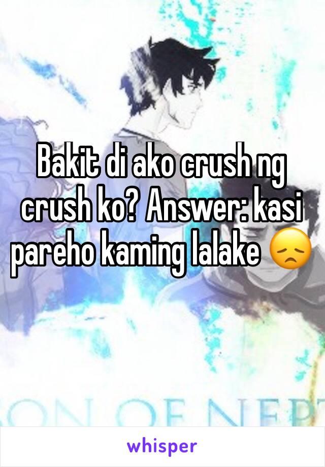 Bakit di ako crush ng crush ko? Answer: kasi pareho kaming lalake 😞