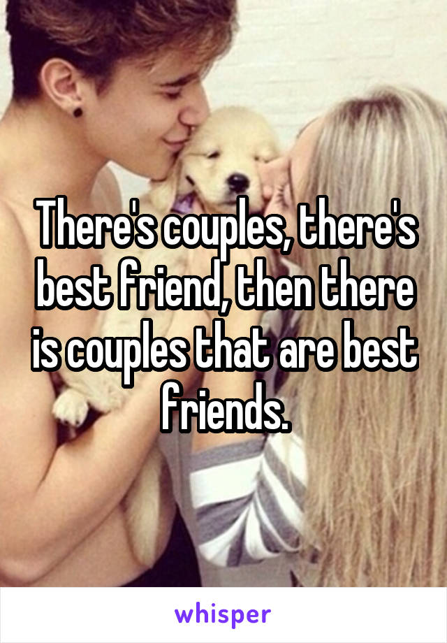 There's couples, there's best friend, then there is couples that are best friends.