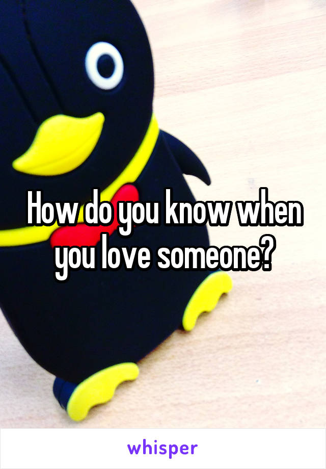 How do you know when you love someone?