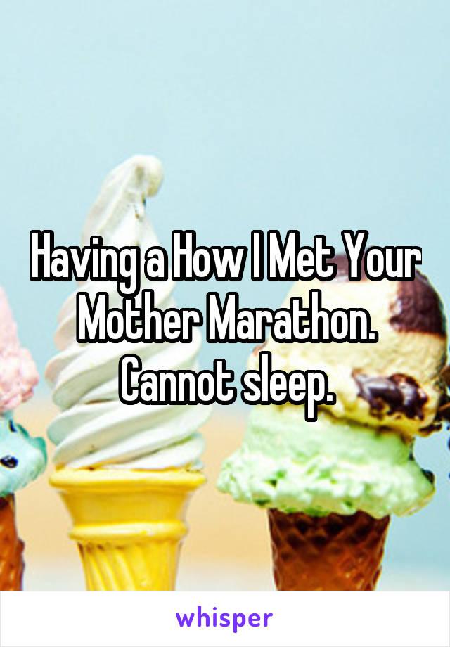 Having a How I Met Your Mother Marathon. Cannot sleep.