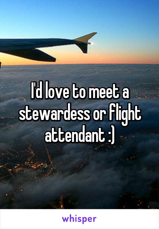 I'd love to meet a stewardess or flight attendant :)