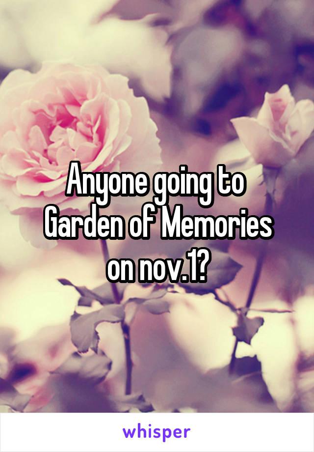Anyone going to  Garden of Memories on nov.1?