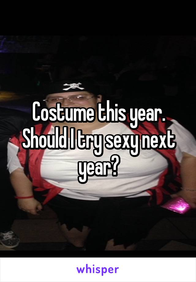 Costume this year. Should I try sexy next year?