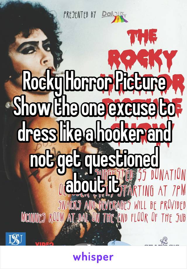 Rocky Horror Picture Show the one excuse to dress like a hooker and not get questioned about it