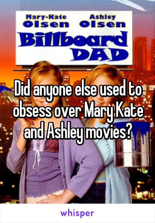 Did anyone else used to obsess over Mary Kate and Ashley movies?