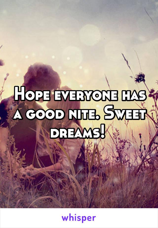 Hope everyone has a good nite. Sweet dreams!
