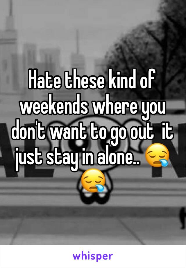 Hate these kind of weekends where you don't want to go out  it just stay in alone.. 😪😪