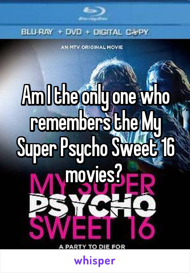 Am I the only one who remembers the My Super Psycho Sweet 16 movies?