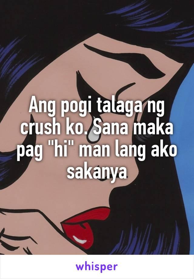 """Ang pogi talaga ng crush ko. Sana maka pag """"hi"""" man lang ako sakanya"""