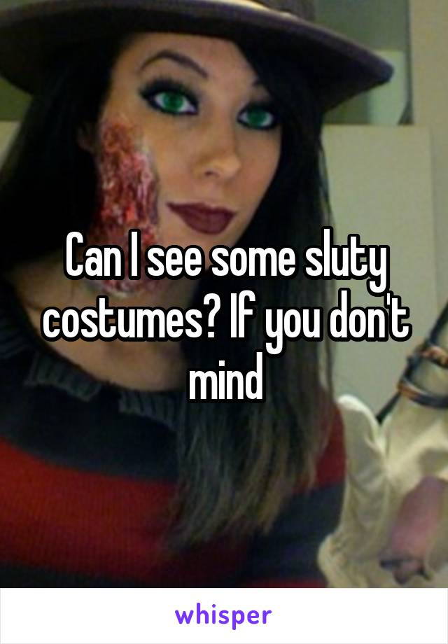 Can I see some sluty costumes? If you don't mind
