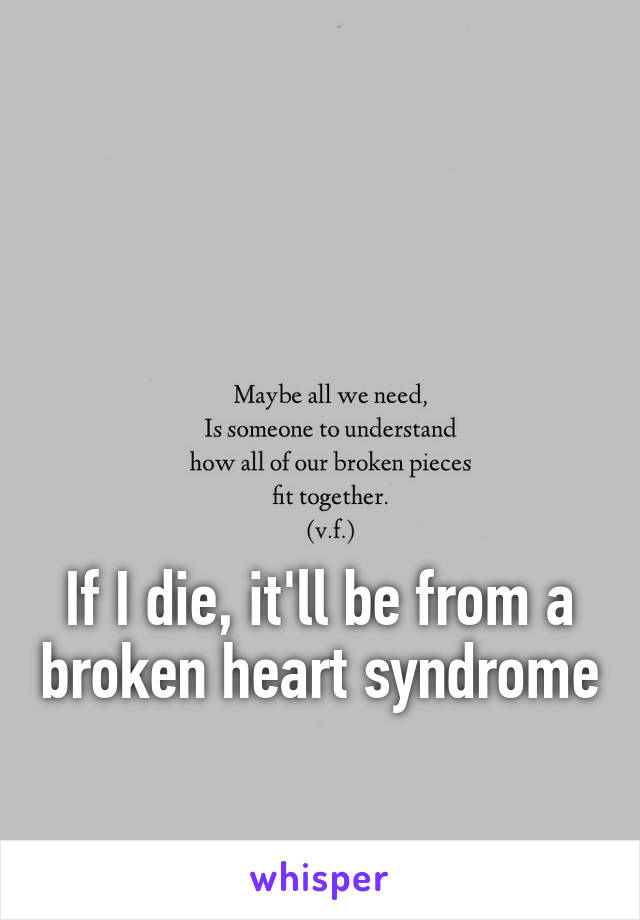 If I die, it'll be from a broken heart syndrome