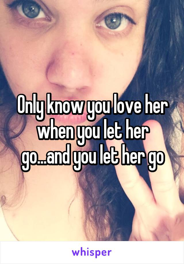 Only know you love her when you let her go...and you let her go