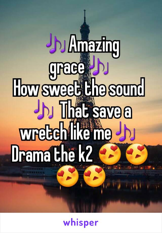 🎶Amazing grace🎶 How sweet the sound  🎶 That save a wretch like me🎶  Drama the k2 😍😍😍😍