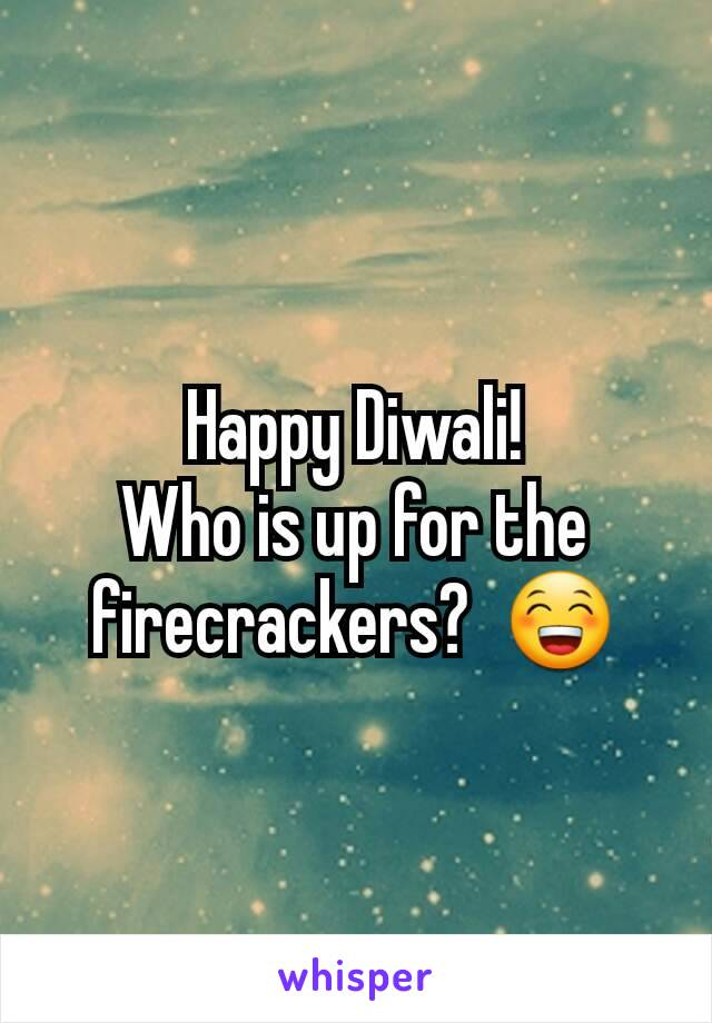 Happy Diwali! Who is up for the firecrackers?  😁
