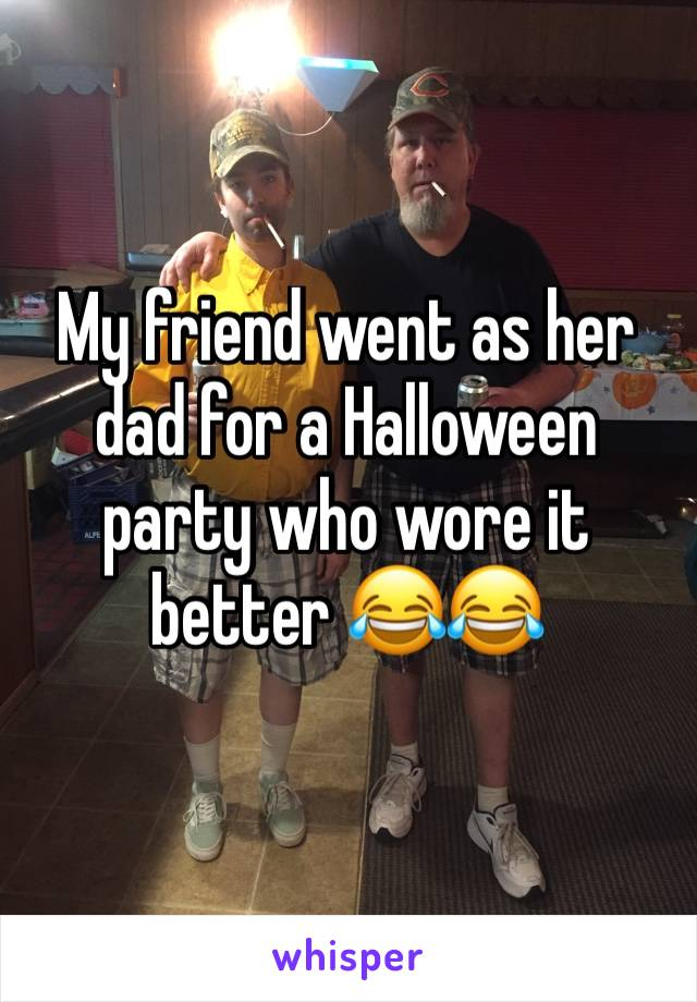 My friend went as her dad for a Halloween party who wore it better 😂😂