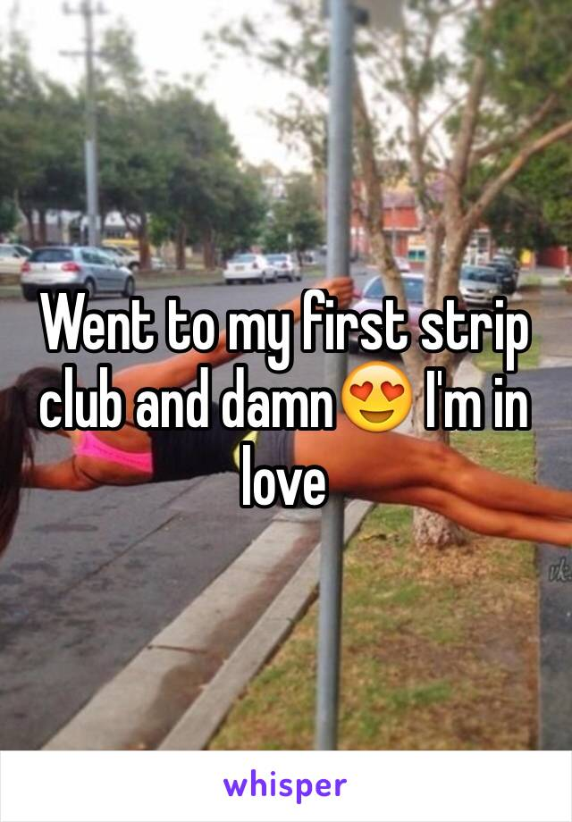 Went to my first strip club and damn😍 I'm in love