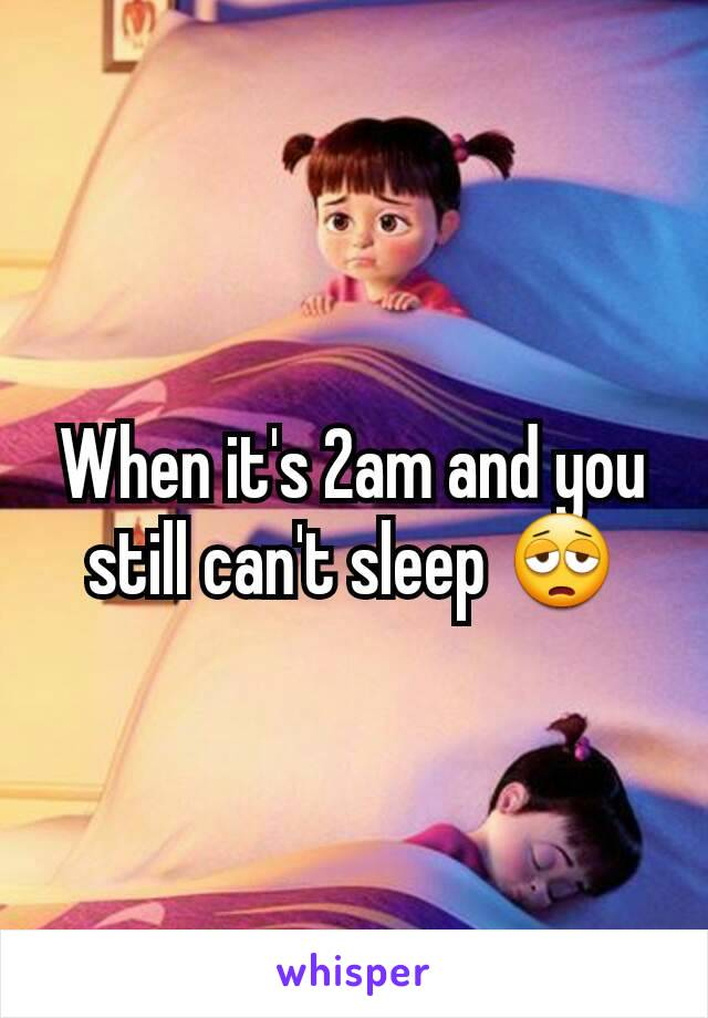 When it's 2am and you still can't sleep 😩