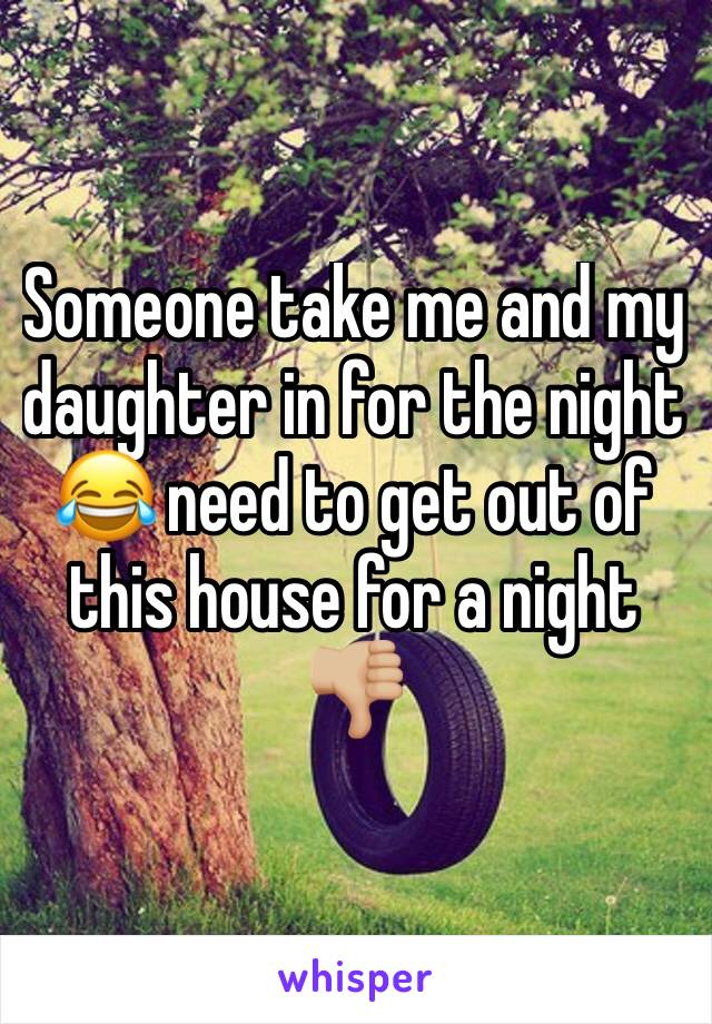 Someone take me and my daughter in for the night 😂 need to get out of this house for a night 👎🏼