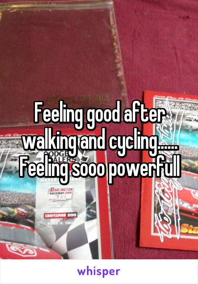 Feeling good after walking and cycling...... Feeling sooo powerfull