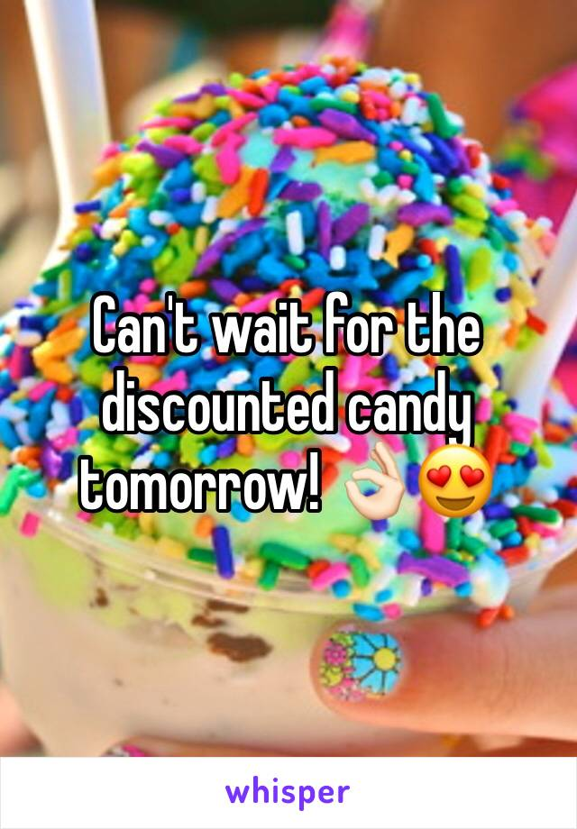 Can't wait for the discounted candy tomorrow! 👌🏻😍