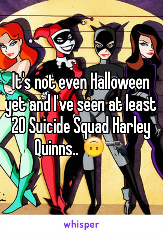 It's not even Halloween yet and I've seen at least 20 Suicide Squad Harley Quinns.. 🙃🔫