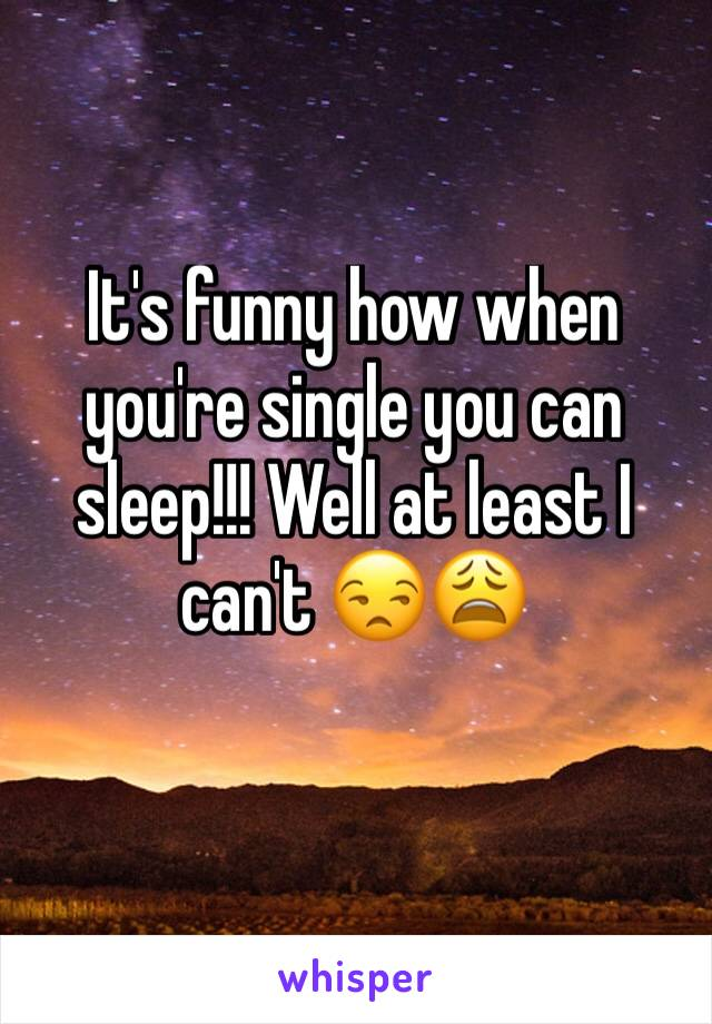 It's funny how when you're single you can sleep!!! Well at least I can't 😒😩