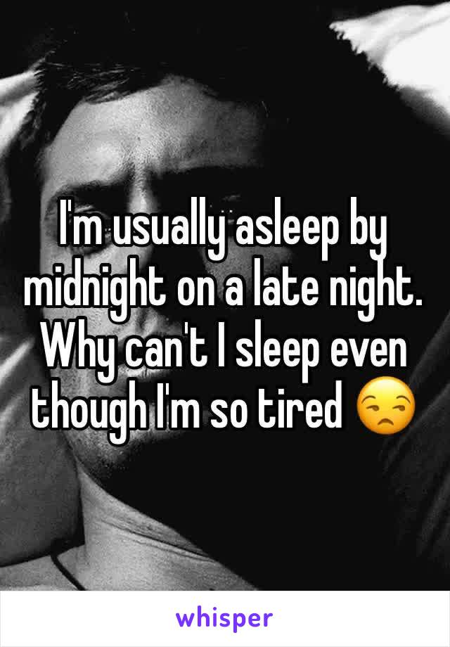 I'm usually asleep by midnight on a late night. Why can't I sleep even though I'm so tired 😒