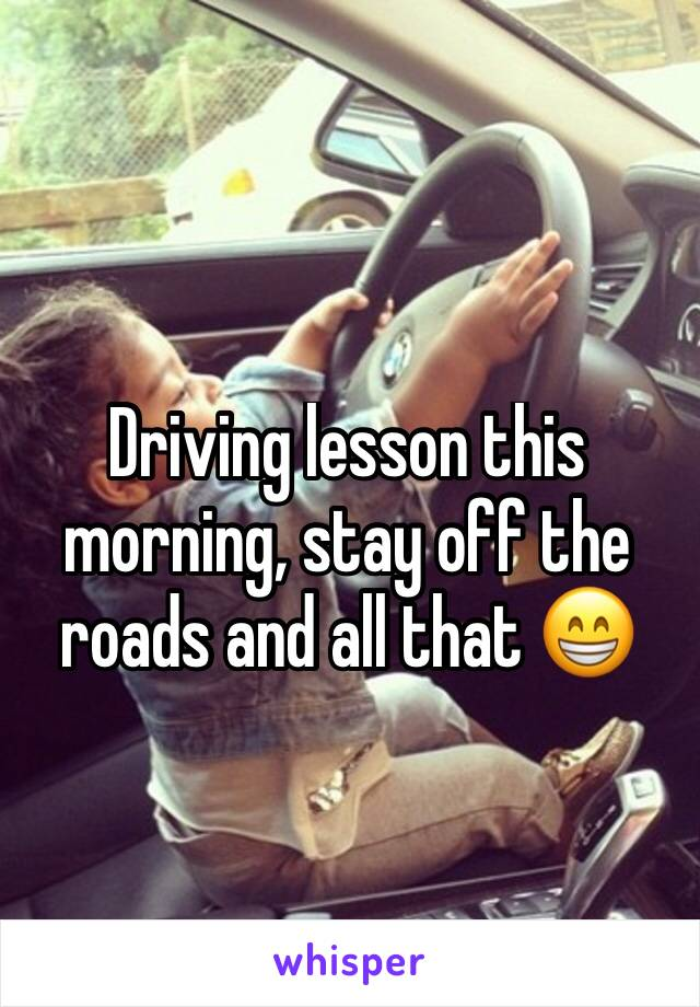 Driving lesson this morning, stay off the roads and all that 😁
