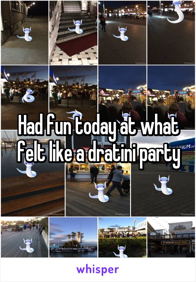 Had fun today at what felt like a dratini party