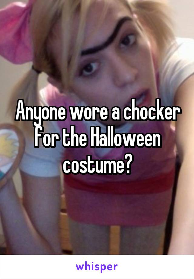 Anyone wore a chocker for the Halloween costume?