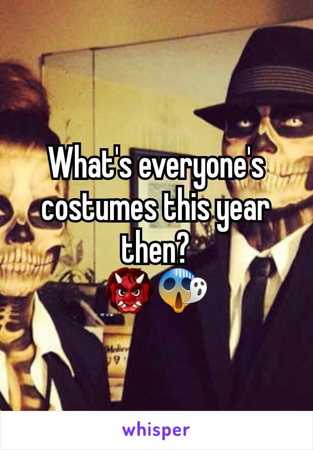 What's everyone's costumes this year then? 👹😱