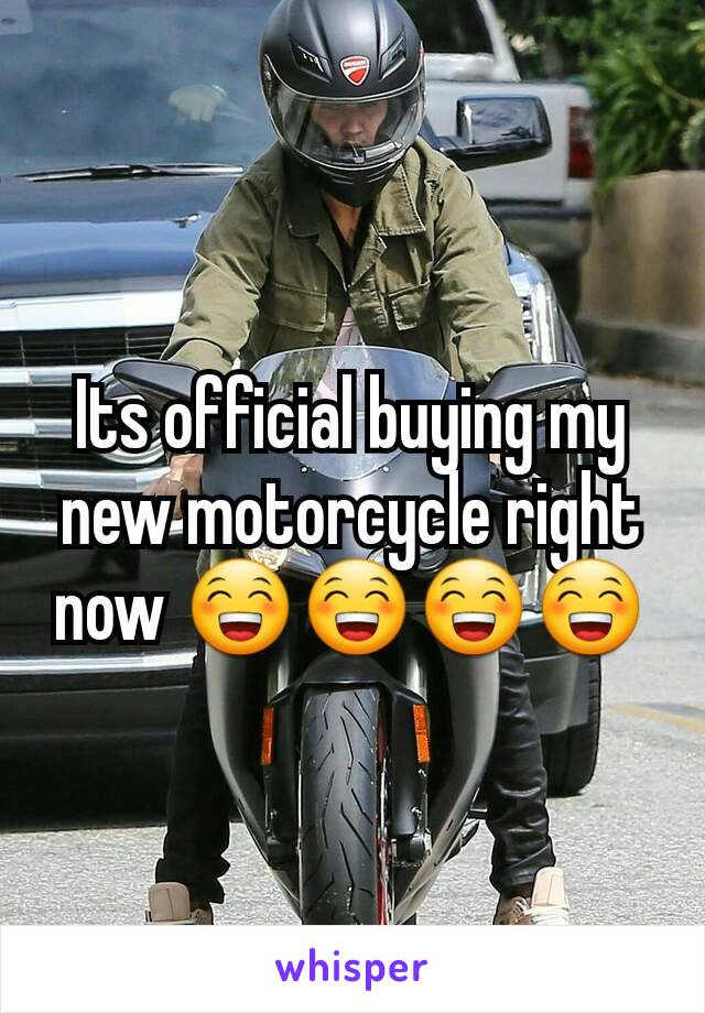 Its official buying my new motorcycle right now 😁😁😁😁