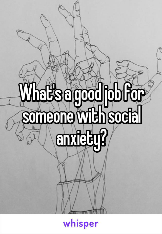 What's a good job for someone with social anxiety?