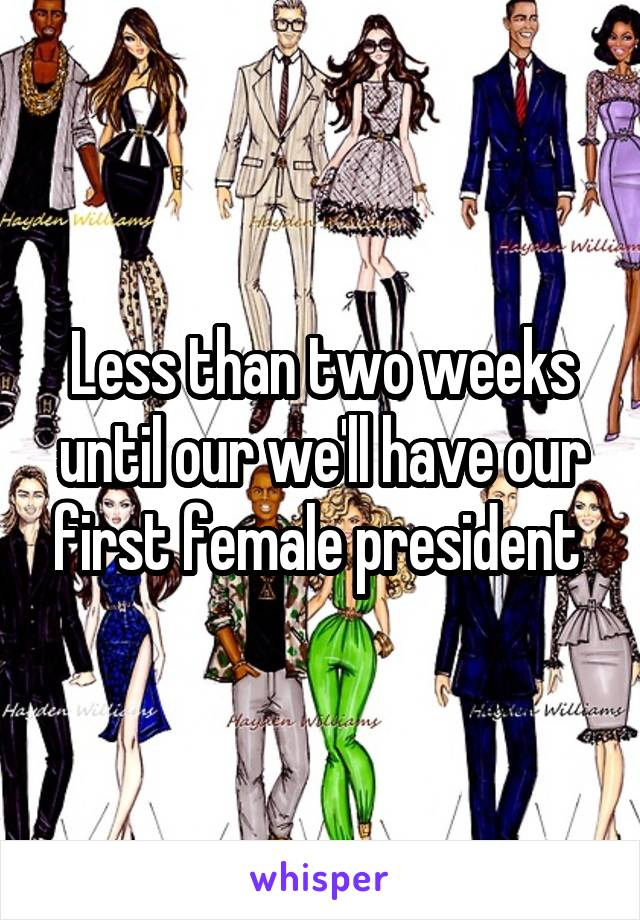 Less than two weeks until our we'll have our first female president