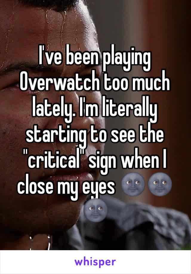 """I've been playing Overwatch too much lately. I'm literally starting to see the """"critical"""" sign when I close my eyes 🌚🌚🌚"""