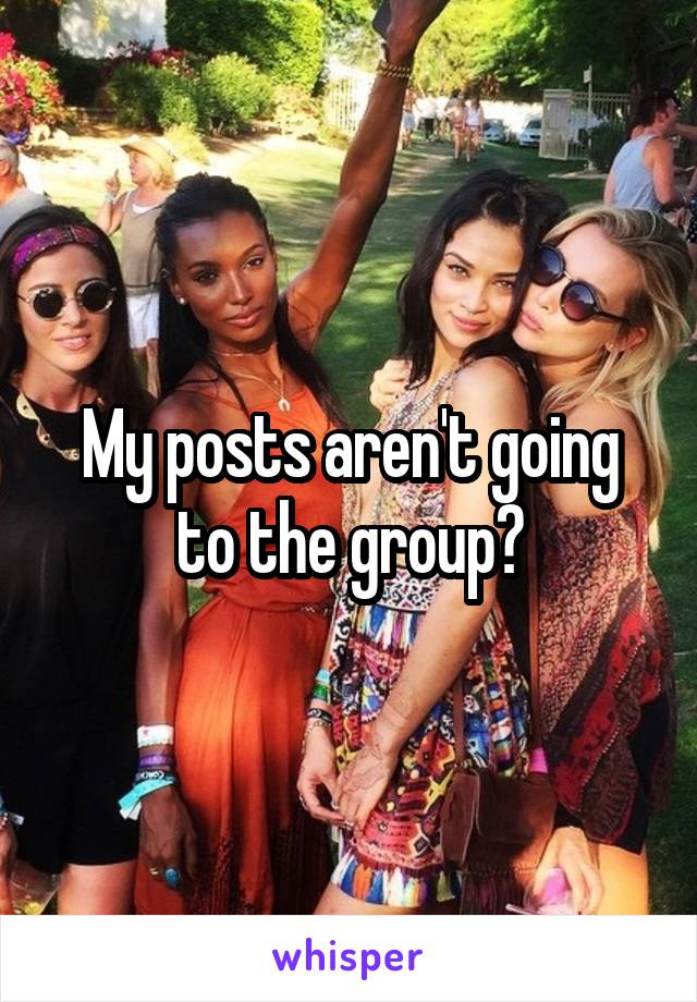 My posts aren't going to the group?