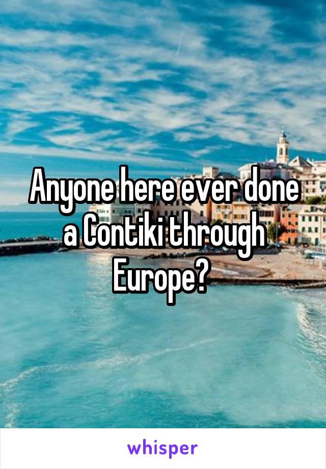Anyone here ever done a Contiki through Europe?