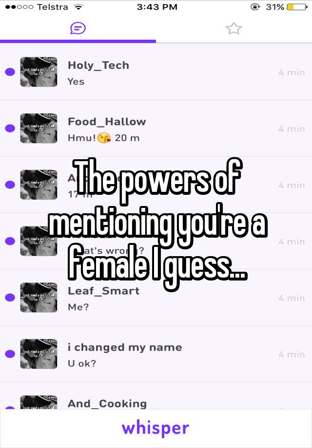 The powers of mentioning you're a female I guess...