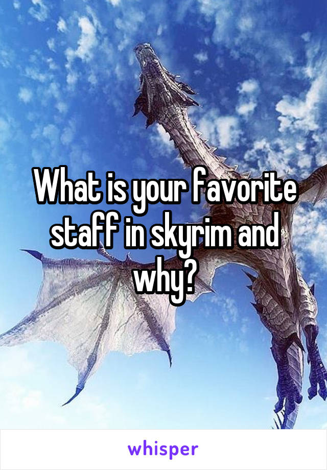 What is your favorite staff in skyrim and why?