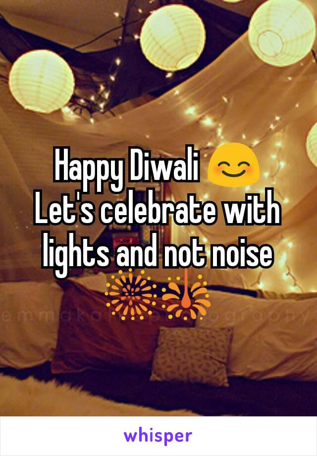Happy Diwali 😊 Let's celebrate with lights and not noise 🎆🎇