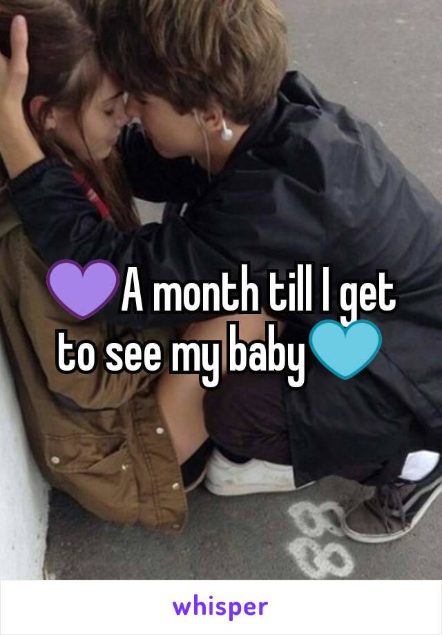 💜A month till I get to see my baby💙