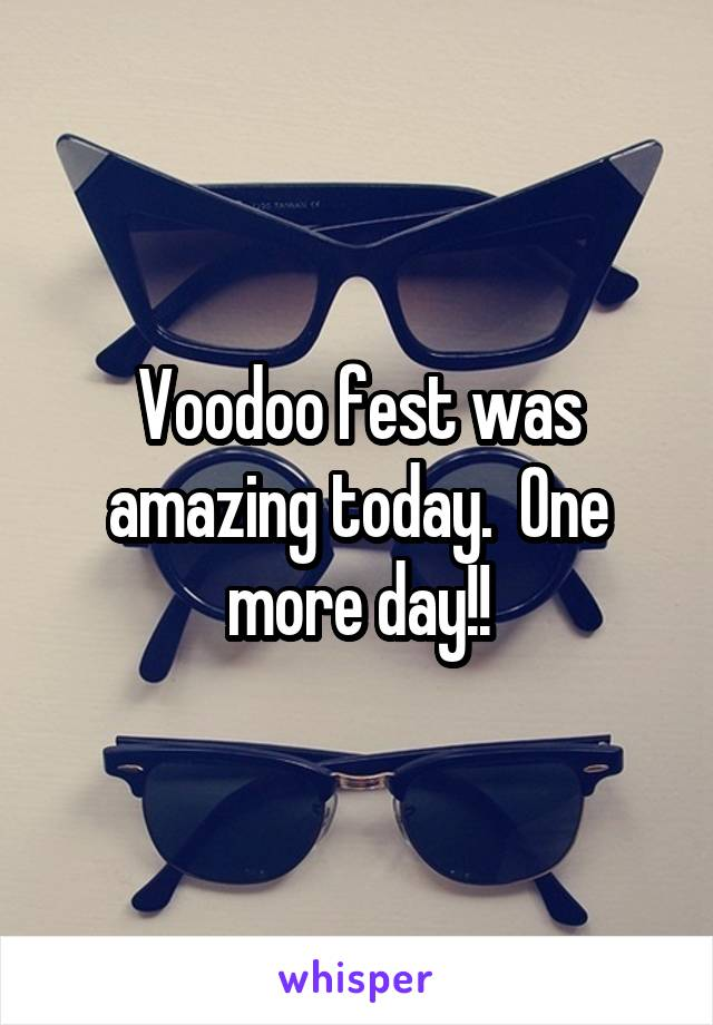 Voodoo fest was amazing today.  One more day!!