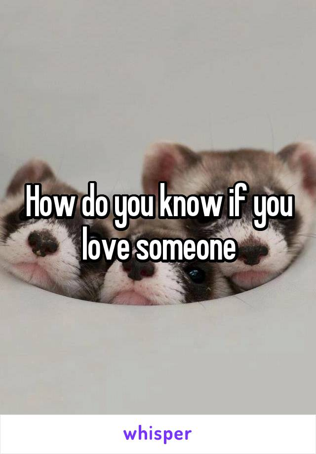 How do you know if you love someone