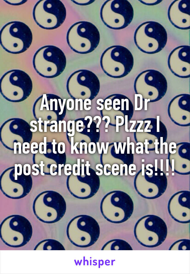 Anyone seen Dr strange??? Plzzz I need to know what the post credit scene is!!!!