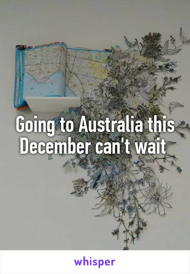 Going to Australia this December can't wait
