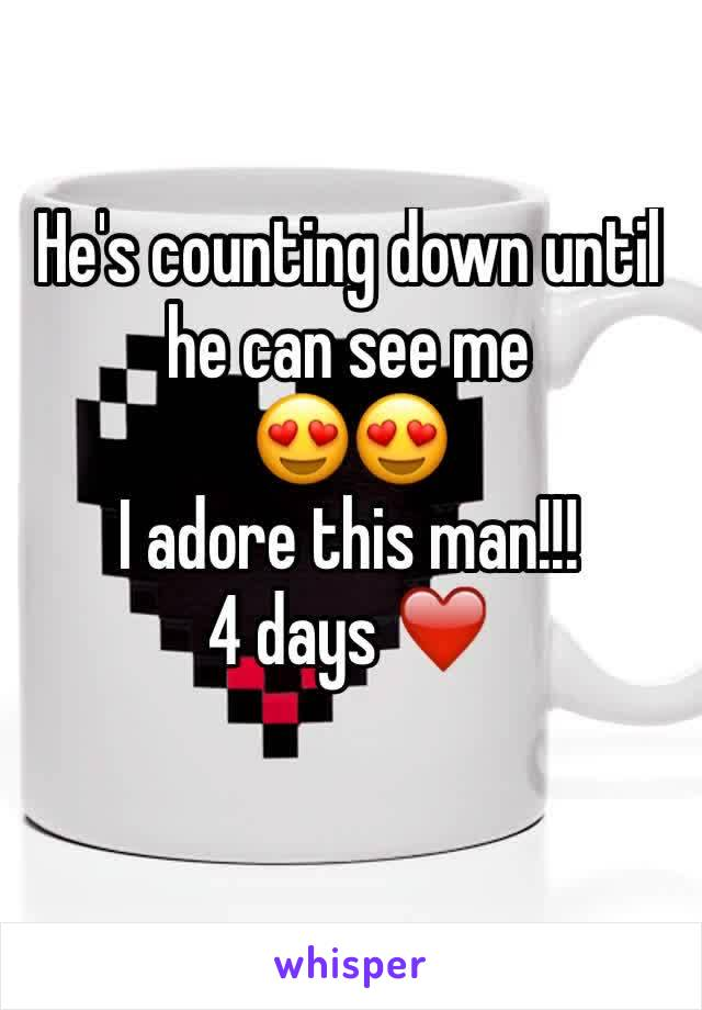 He's counting down until he can see me 😍😍 I adore this man!!!  4 days ❤️