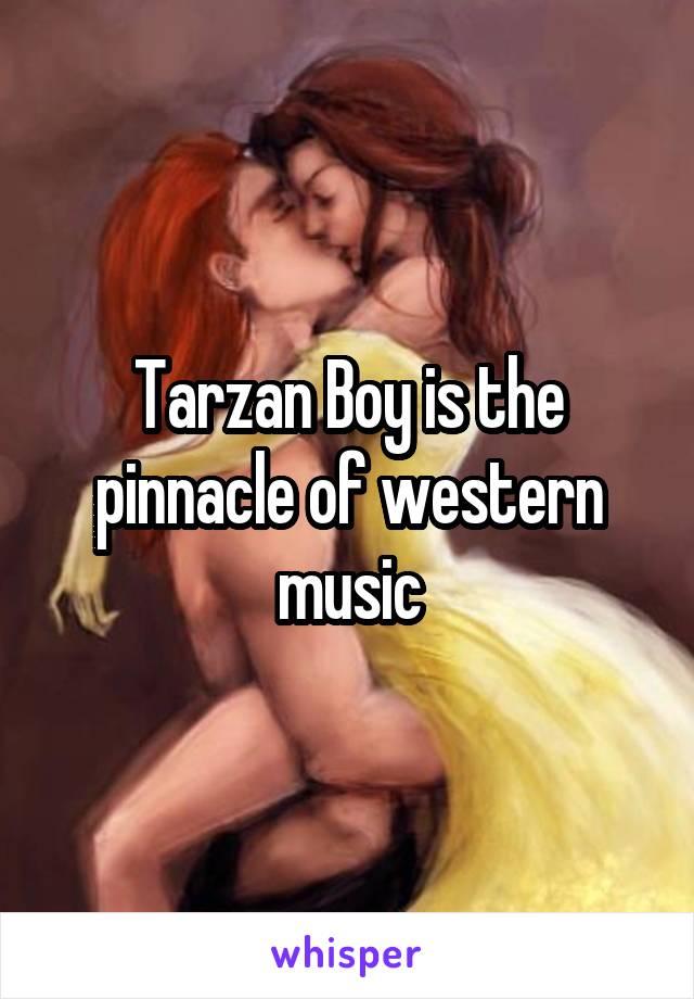 Tarzan Boy is the pinnacle of western music